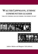 Walter Lippmann, Ethnic Communities Leader, 'Creative Thinker, Dogged Worker, the Kindest of Men' eds Andrew Markus and Margaret Taft. (Melbourne: Monash University, 2016)