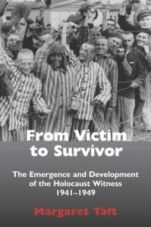 From Victim to Survivor: The Emergence and Development of the Holocaust Witness 1941-1949  (London: Vallentine Mitchell, 2013)