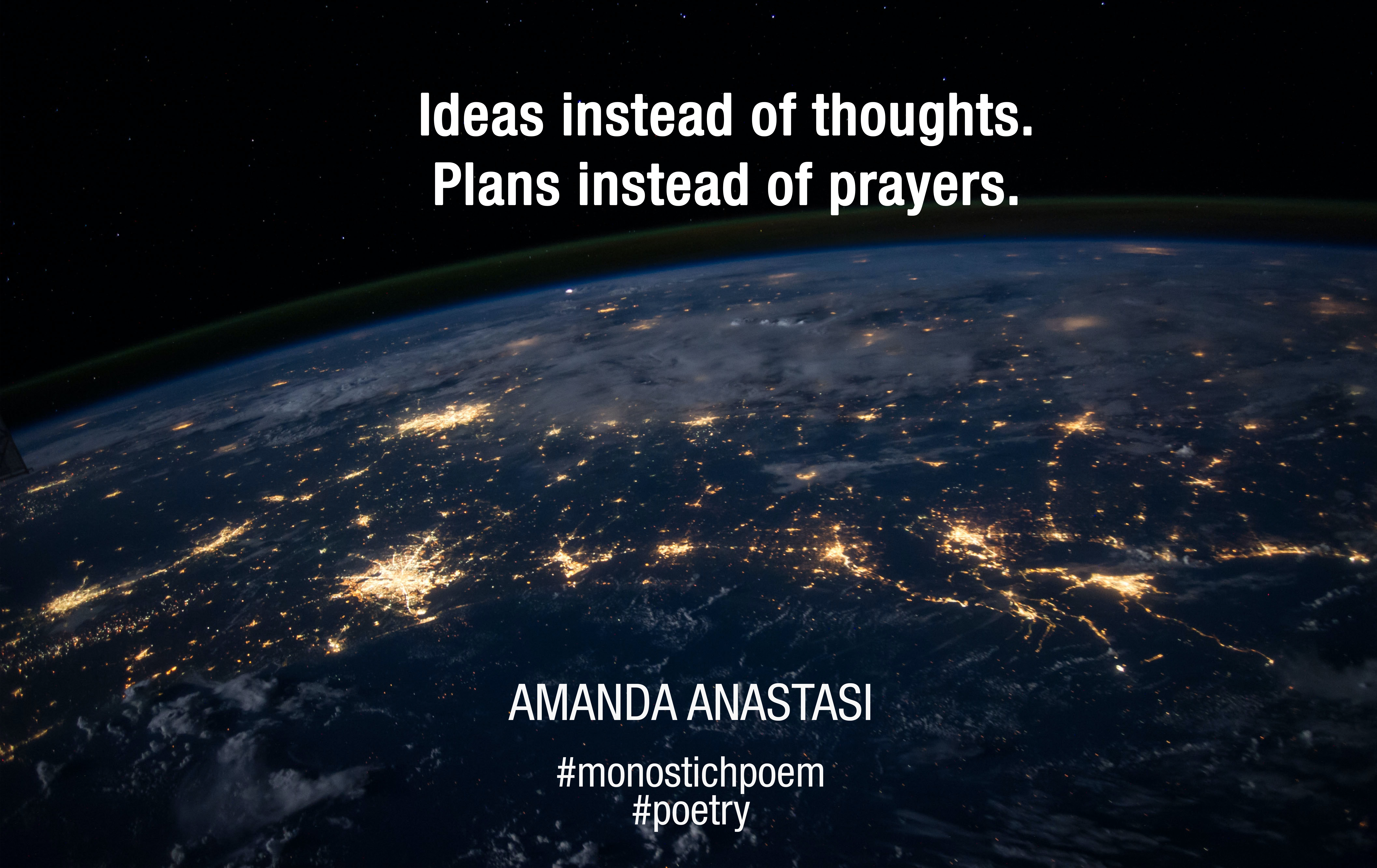 Ideas instead of thoughts. Plans instead of prayers.