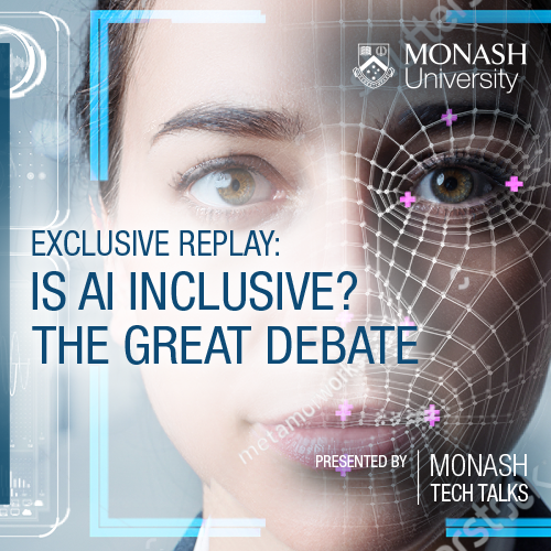 Exclusive replay: Is AI Inclusive? The Great Debate - presented by Monash Tech T...