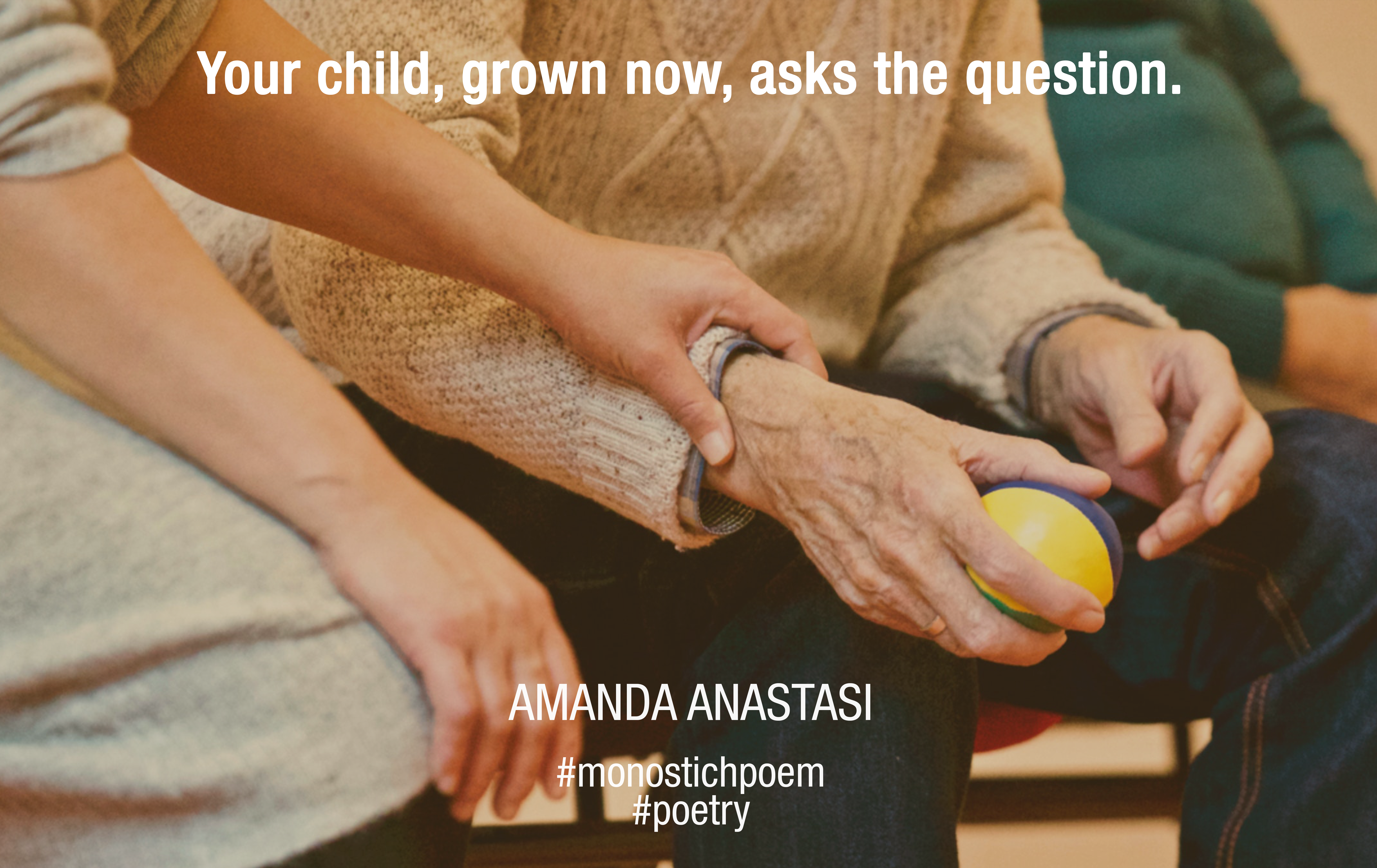 Your child, grown now, asks the question.