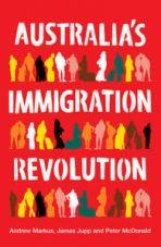Australia's Immigration Revolution (co-authored, 2009)